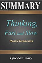 Summary: ''Thinking, Fast and Slow'' | A Comprehensive Summary to the Book of Daniel Kahneman (Epic Summary)