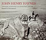 John Henry Haynes: A Photographer and Archaeologist in the Ottoman Empire 1881-1900