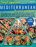 THE COMPLETE MEDITERRANEAN DIET COOKBOOK: Over 500 Tasty, Quick & Easy Recipes Designed for People Who Don't Have Time to Cook but Want to Eat Well, ... and Lose Weight with Balanced Eating Plans.