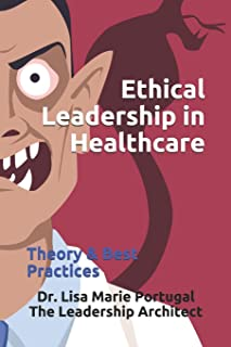 Ethical Leadership in Healthcare: Theory & Best Practices