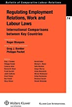 Regulating Employment Industrial Relations and Labour Law Intl Co (Kluwer Law International, Bulletin of Comparative Labour Relations)