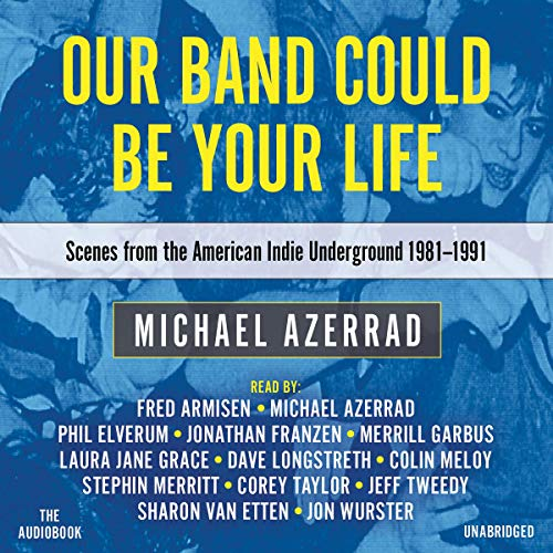 Our Band Could Be Your Life     Scenes from the American Indie Underground, 1981-1991              By:                                                                                                                                 Michael Azerrad                               Narrated by:                                                                                                                                 Jon Wurster,                                                                                        Merrill Garbus,                                                                                        Fred Armisen,                   and others                 Length: 21 hrs and 14 mins     Not rated yet     Overall 0.0