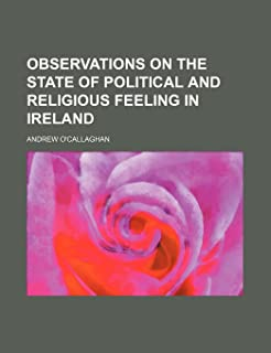 Observations on the State of Political and Religious Feeling in Ireland