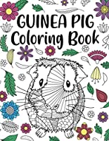 Guinea Pig Coloring Book: Adult Coloring Book, Cavy Owner Gift, Floral Mandala Coloring Pages, Doodle Animal Kingdom, Gifts for Pet Lover