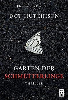 Garten der Schmetterlinge von [Dot Hutchison, Peter Groth]