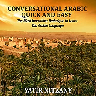 Conversational Arabic Quick and Easy     The Most Innovative Technique to Learn and Study the Classical Arabic Language              By:                                                                                                                                 Yatir Nitzany                               Narrated by:                                                                                                                                 Sara Ismael Elzayat                      Length: 2 hrs     17 ratings     Overall 4.5