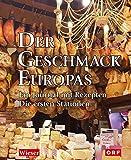 Der Geschmack Europas: Ein Journal mit Rezepten. Die ersten Stationen: Ein Journal mit Rezepten. Die ersten zehn Stationen
