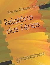 Relatório das Férias: Um relato simples e divertido da rotina de férias de duas irmãs e seu pai no verão de 2018 (Volume) (Portuguese Edition)