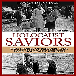 Holocaust Saviors     True Stories of Rescuers That Saved Holocaust Refugees              By:                                                                                                                                 Raymond Jennings                               Narrated by:                                                                                                                                 C.J. McAllister                      Length: 2 hrs and 37 mins     Not rated yet     Overall 0.0