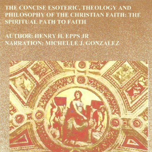 The Concise Esoteric, Theology and Philosophy of the Christian Faith audiobook cover art