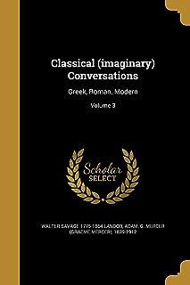 Classical (Imaginary) Conversations: Greek, Roman, Modern; Volume 3
