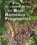 Les Bois Raméaux Fragmentés - De l'arbre au sol