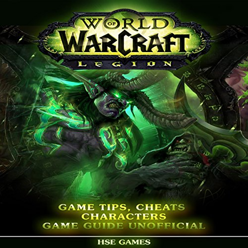 World of Warcraft Legion Game Tips, Cheats Characters Game Guide Unofficial audiobook cover art