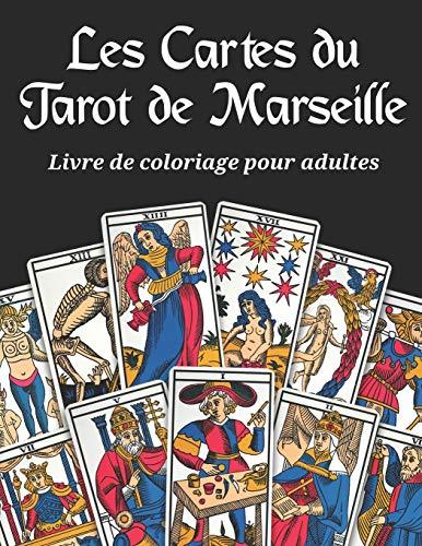 Les Cartes du Tarot de Marseille - Livre de coloriage pour adultes: 22 arcanes à colorier sur fond noir du grand jeu divinatoire français le tarot de ... magie des jeux oracles divinatoires à jouer.