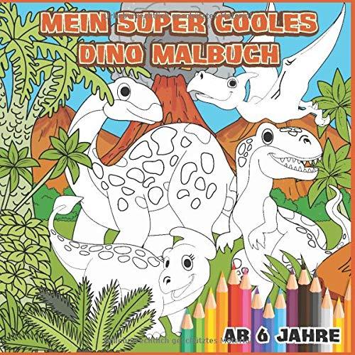 Mein super cooles Dino Malbuch: 45 super coole Dinos zum Ausmalen für Kinder ab 6 Jahren.