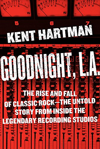 Image of Goodnight, L.A.: The Rise and Fall of Classic Rock -- The Untold Story from inside the Legendary Recording Studios