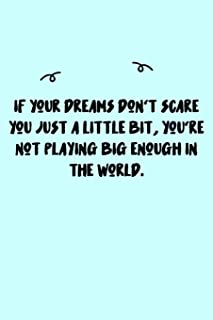 If your dreams don't scare you just a little bit, you're not playing big enough in the world. Journal: A minimalistic Line...