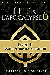 LE BERCEAU DES ORIGINES: Livre II - VOIR LES RUSSES ET PARTIR (ÉLIE ET L'APOCALYPSE) Format Kindle