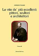 Scaricare Libri Le vite de' più eccellenti pittori scultori e architettori. Ediz. critica: 3 PDF