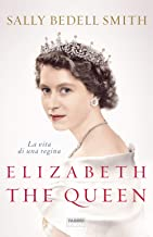 Scaricare Libri Elizabeth the Queen. La vita di una regina PDF