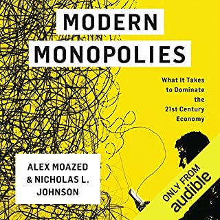 Modern Monopolies     What It Takes to Dominate the 21st Century Economy              By:                                                                                                                                 Nicholas L. Johnson,                                                                                        Alex Moazed                               Narrated by:                                                                                                                                 Jonathan Yen                      Length: 10 hrs and 7 mins     109 ratings     Overall 4.6