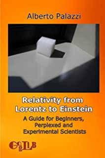 Relativity from Lorentz to Einstein: A Guide for Beginners, Perplexed and Experimental Scientists