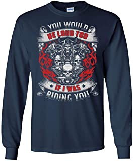 You Would Be-Loud Too If I was Riding You Hoodie - Sweatshirt - Long Sleeve Shirt