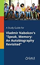 A Study Guide for Vladmir Nabokov's Speak, Memory: An Autobiography Revisited