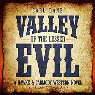 Valley of the Lesser Evil     A Hawke & Carmody Western Novel, Book 1              By:                                                                                                                                 Carl Dane                               Narrated by:                                                                                                                                 Philip Benoit                      Length: 4 hrs and 6 mins     3 ratings     Overall 3.7