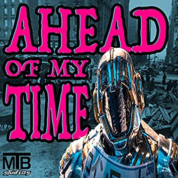 Ahead Of My Time (feat. Man Like Joe)