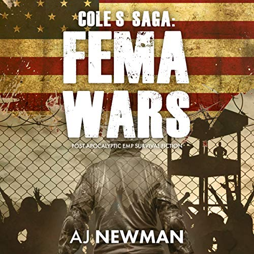 Cole's Saga: FEMA Wars     Cole's Saga Series, Book 2              By:                                                                                                                                 AJ Newman                               Narrated by:                                                                                                                                 Kevin Pierce,                                                                                        Sara Morsey                      Length: 6 hrs and 13 mins     262 ratings     Overall 4.9
