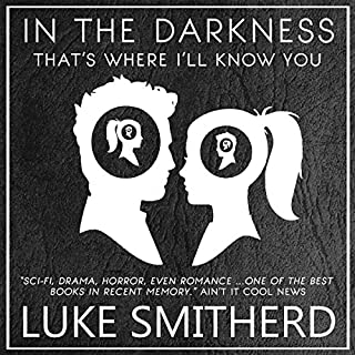 In The Darkness, That's Where I'll Know You: The Complete Black Room Story                   By:                                                                                                                                 Luke Smitherd                               Narrated by:                                                                                                                                 Luke Smitherd                      Length: 12 hrs and 24 mins     251 ratings     Overall 4.6