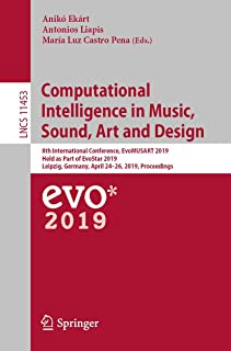 Computational Intelligence in Music, Sound, Art and Design: 8th International Conference, EvoMUSART 2019, Held as Part of ...