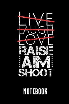 LIVE LAUGH LOVE RAISE AIM SHOOT NOTEBOOK: Geschenkidee für Jäger | Notizbuch mit 110 linierten Seiten | Format 6x9 DIN A5 | Soft cover matt | Klick ... Autorennamen für mehr Designs zu diesem Thema