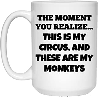 Mom Coffee Mug Dad Coffee Mug the Moment You Realize this is my Circus and These are my Monkeys 15 oz White Ceramic Coffee Cup Great for Hot Chocolate and Tea Perfect Gift for any Mom or Dad