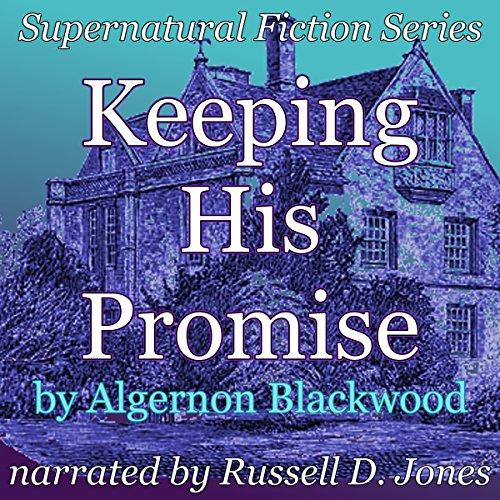 Keeping His Promise     Supernatural Fiction Series              De :                                                                                                                                 Algernon Blackwood                               Lu par :                                                                                                                                 Russell D. Jones                      Durée : 39 min     Pas de notations     Global 0,0