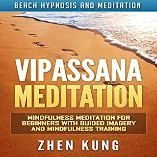 Vipassana Meditation     Mindfulness Meditation for Beginners with Guided Imagery and Mindfulness Training via Beach Hypnosis and Meditation              By:                                                                                                                                 Zhen Kung                               Narrated by:                                                                                                                                 Lloyd Rosentall                      Length: 3 hrs and 13 mins     Not rated yet     Overall 0.0