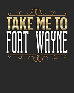 Take Me To Fort Wayne: Fort Wayne Travel Journal- Fort Wayne Vacation Journal - 150 Pages 8x10 - Packing Check List - To D...