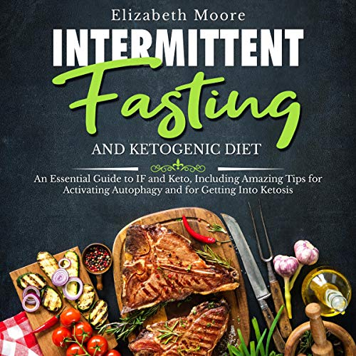 Intermittent Fasting and Ketogenic Diet: An Essential Guide to IF and Keto audiobook cover art