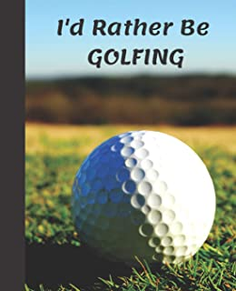 I'd Rather Be GOLFING: Fun Golfer Sport Cute Golf Ball Blank Wide-ruled Lined School Composition Notebook (Cool Golfer's School Supplies)