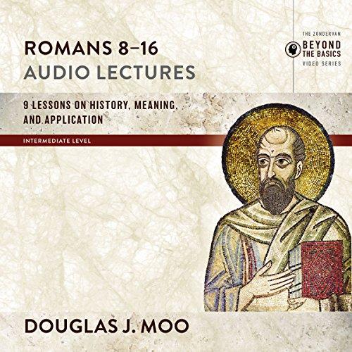 Romans 8-16: Audio Lectures Audiobook By Douglas J. Moo cover art