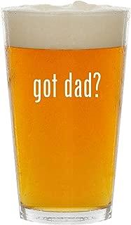 got dad? - Glass 16oz Beer Pint