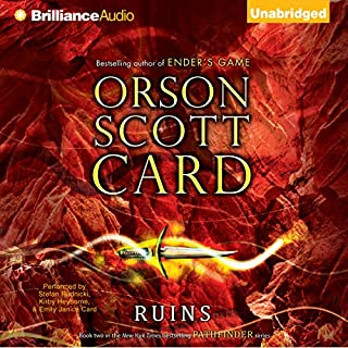 Ruins     Pathfinder, Book 2              Written by:                                                                                                                                 Orson Scott Card                               Narrated by:                                                                                                                                 Stefan Rudnicki,                                                                                        Kirby Heyborne,                                                                                        Emily Janice Card                      Length: 14 hrs and 13 mins     7 ratings     Overall 4.7