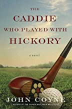 The Caddie Who Played with Hickory: A Novel