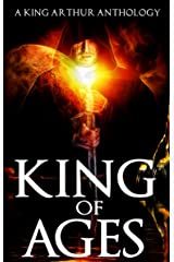 King of Ages: A King Arthur Anthology Kindle Edition