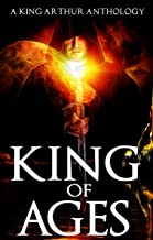 King of Ages: A King Arthur Anthology