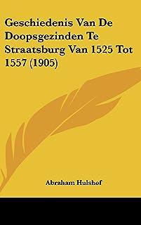 Geschiedenis Van de Doopsgezinden Te Straatsburg Van 1525 Tot 1557 (1905)