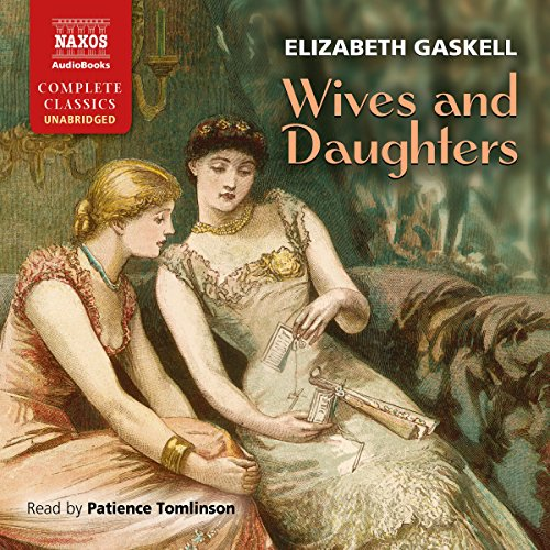Wives and Daughters                   By:                                                                                                                                 Elizabeth Gaskell                               Narrated by:                                                                                                                                 Patience Tomlinson                      Length: 27 hrs and 32 mins     85 ratings     Overall 4.6