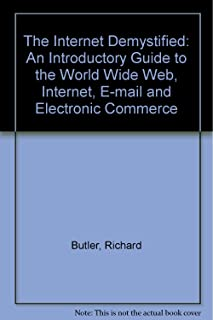The Internet Demystified: An Introductory Guide to the World Wide Web, Internet, E-mail and Electronic Commerce