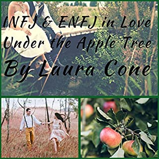 INFJ & ENFJ in Love Under the Apple Tree                   Written by:                                                                                                                                 Laura Cone                               Narrated by:                                                                                                                                 Mark Urso                      Length: 14 mins     Not rated yet     Overall 0.0